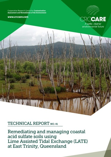 CRC CARE Technical Report 41: Remediating and managing coastal acid sulfate soils using Lime Assisted Tidal Exchange (LATE) at East Trinity, Queensland