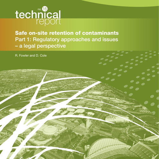 CRC CARE Technical Report 16: Safe on-site retention of contaminants. Part 1:  Regulatory approaches and issues - a legal perspective
